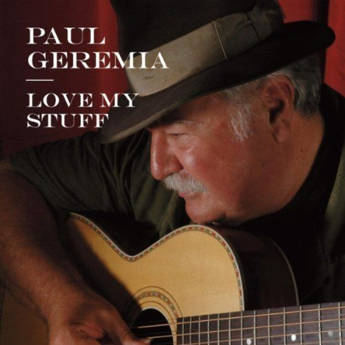"Paul Geremia's ""Love My Stuff,"" issued in 2011, is a superb collection of many of his most familiar tunes in live performance."