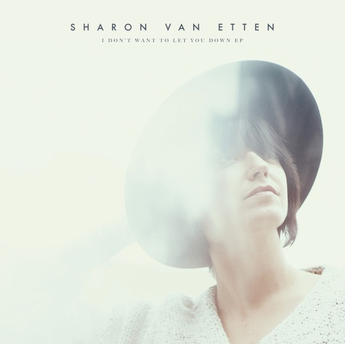"Sharon Van Etten's new EP is titled ""I Don't Want to Let You Down."""